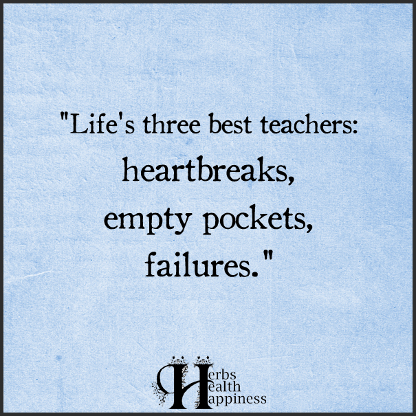 Life S Three Best Teachers O Eminently Quotable Quotes Funny