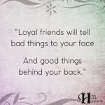 Loyal Friends Will Tell Bad Things To Your Face