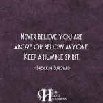 Never Believe You Are Above Or Below Anyone