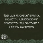 Never Laugh At Someone's Situation