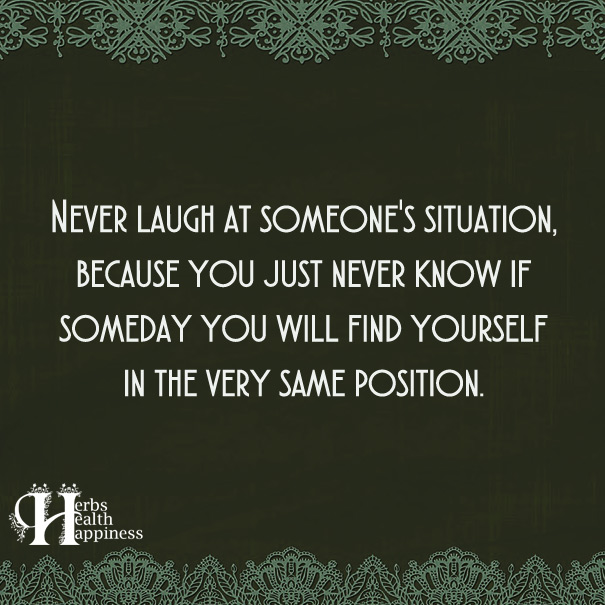 Never-Laugh-At-Someone's-Situation