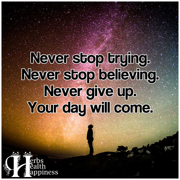Never stop trying. Never stop believing