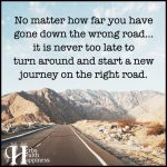 No Matter How Far You Have Gone Down The Wrong Road