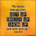 No Matter How You Feel, Get Up, Dress Up