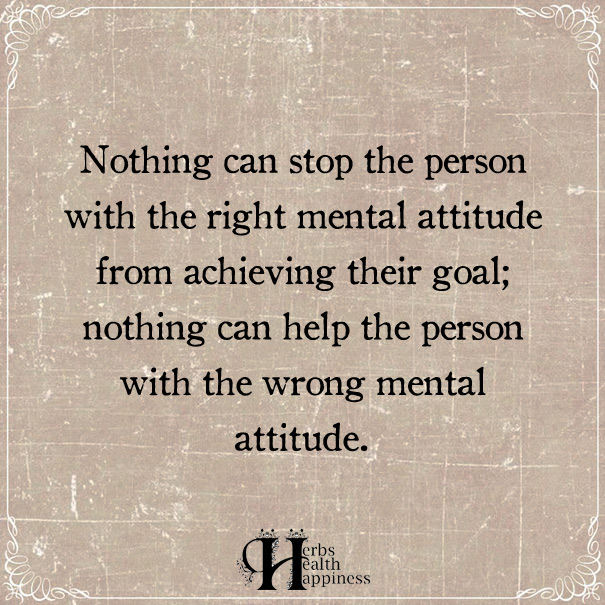 Nothing Can Stop The Person With The Right Mental Attitude