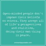 Open-Minded People Don't Impose Their Beliefs On Others