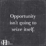 Opportunity Isn't Going To Seize Itself