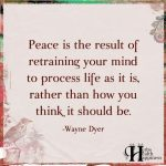 Peace Is The Result Of Retraining Your Mind To Process Life