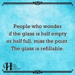 People Who Wonder If The Glass Is Half Empty Or Half Full