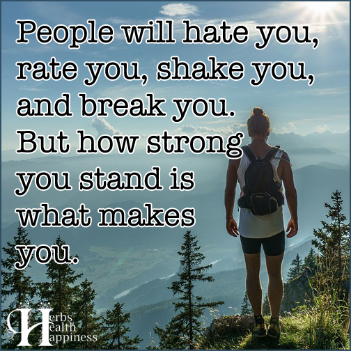 People will hate you, rate you, shake you, and break you