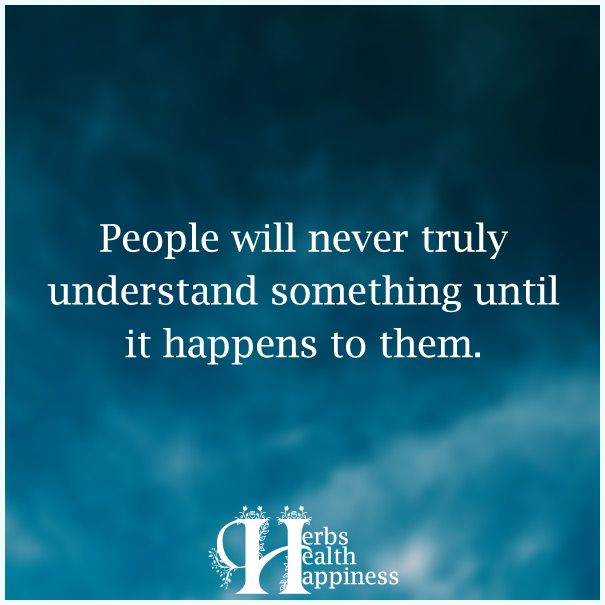 People-will-never-truly-understand-something-until-it-happens-to-them