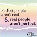 Perfect People Aren't Real, & Real People Aren't Perfect