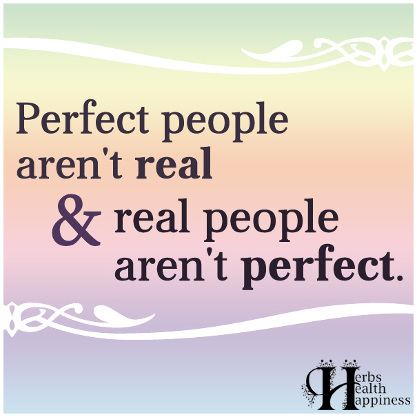 Perfect-people-aren't-real,-&-real-people-aren't-perfect