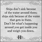 Ships Don't Sink Because Of The Water Around Them