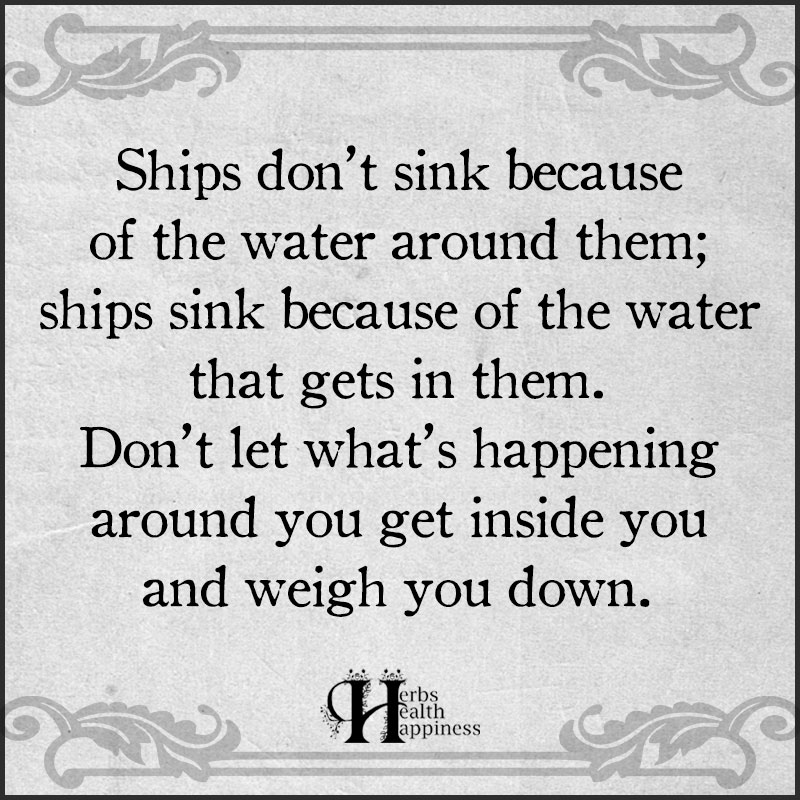 Ships Dont Sink Because Of The Water Around Them