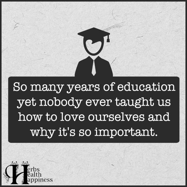 So-many-years-of-education-yet-nobody-ever-taught-us-how-to-love-ourselves-and-why-it's-so-i