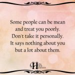 Some People Can Be Mean And Treat You Poorly