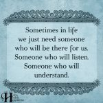 Sometimes In Life We Just Need Someone
