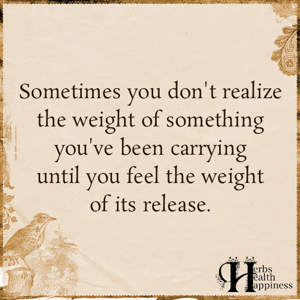 Sometimes You Don't Realize The Weight Of Something