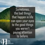 Sometimes, The Bad Things That Happen In Life Can Open Your Eyes