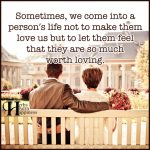 Sometimes, We Come Into A Persons Life Not To Make Them Love Us