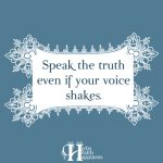 Speak The Truth Even If Your Voice Shakes