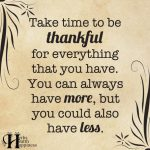 Take Time To Be Thankful For Everything That You Have