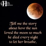 Tell Me The Story About How The Sun Loved The Moon So Much