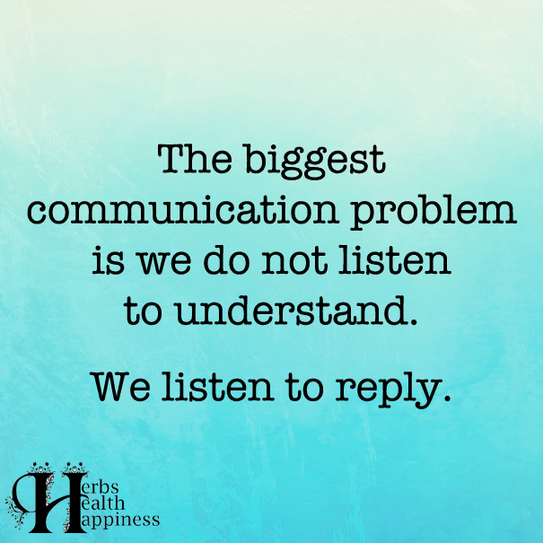 The-Biggest-Communication-Problem-Is-We-Do-Not-Listen-To-Understand