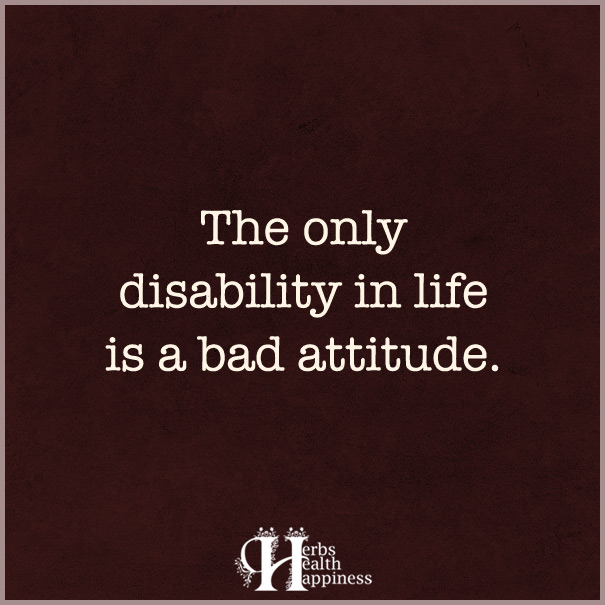 The-Only-Disability-In-Life-Is-A-Bad-Attitude