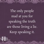 The Only People Mad At You For Speaking The Truth