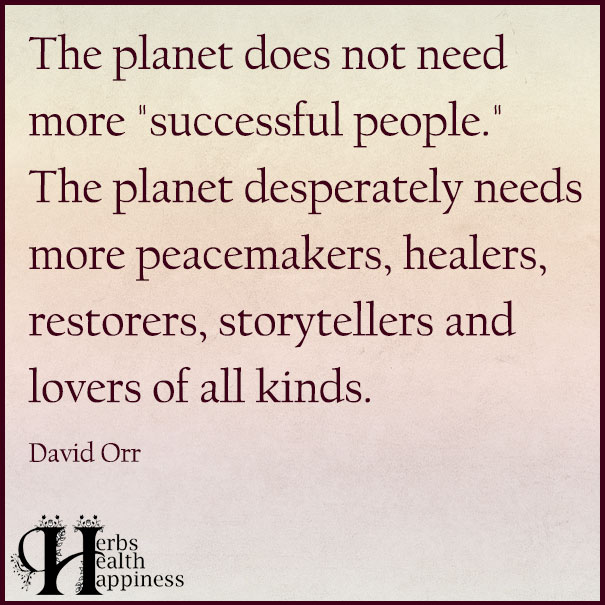 The Planet Does Not Need More Successful People David Orr