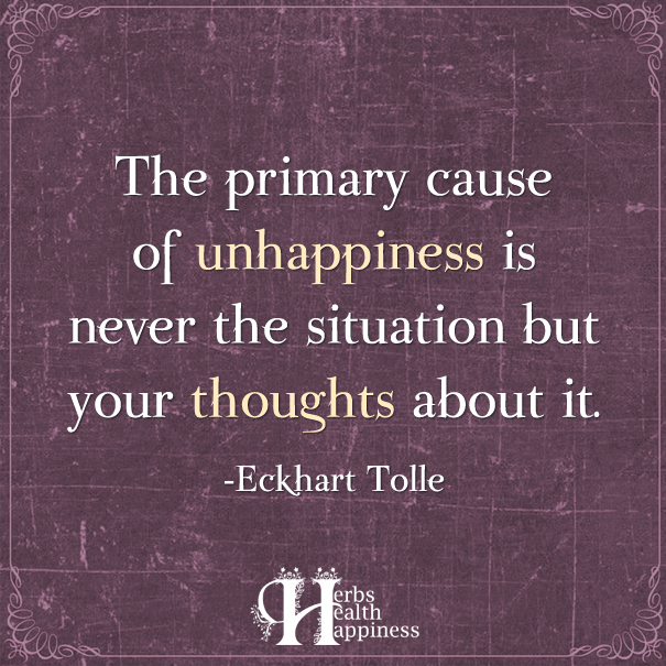 The Primary Cause Of Unhappiness Is Never The Situation