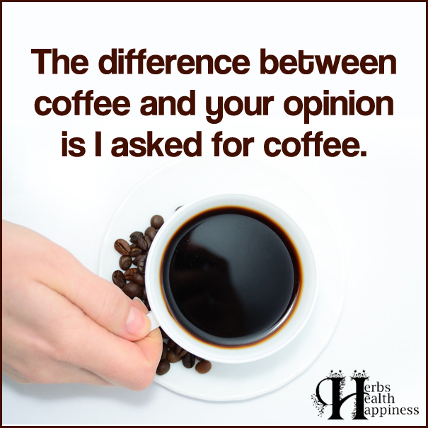 The-difference-between-coffee-and-your-opinion-is-I-asked-for-coffee
