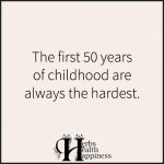 The First 50 Years Of Childhood Are Always The Hardest