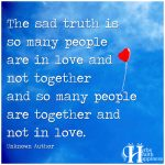 The Sad Truth Is So Many People Are In Love And Not Together