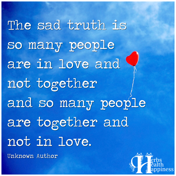 The-sad-truth-is-so-many-people-are-in-love-and-not-together
