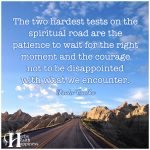 The Two Hardest Tests On The Spiritual Road Are The Patience