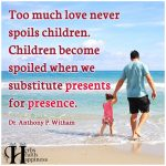 Too Much Love Never Spoils Children