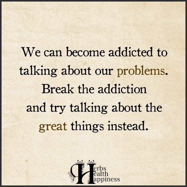 We Can Become Addicted To Talking About Our Problems