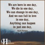 We Are Born In One Day We Die In One Day