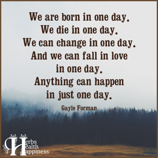 We-are-born-in-one-day.-We-die-in-one-day
