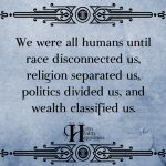We Were All Humans Until Race Disconnected Us