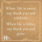 When Life Is Sweet Say Thank You And Celebrate