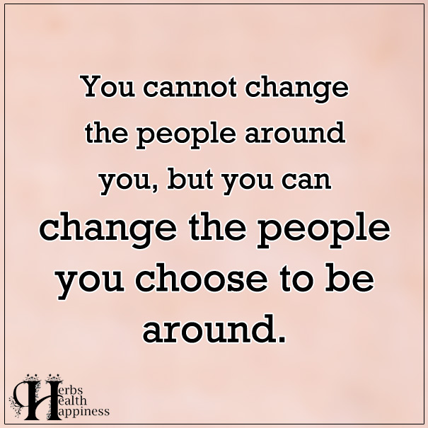 You-Cannot-Change-The-People-Around-You
