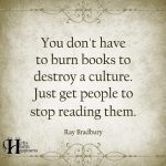 You Don't Have To Burn Books To Destroy A Culture