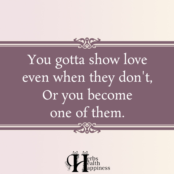 You-gotta-show-love-even-when-they-don't