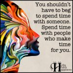 You Shouldn't Have To Beg To Spend Time With Someone