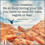 Your Mission Be So Busy Loving Your Life You Have No Time