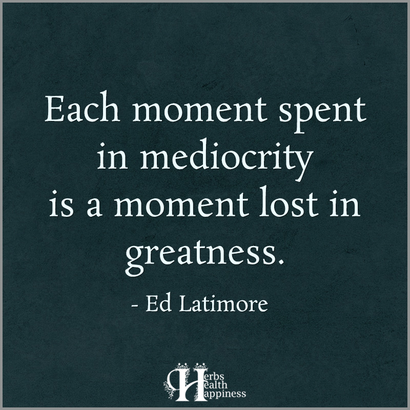 Each Moment Spent In Mediocrity